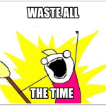 Waste all the time