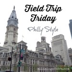 Field Trip Friday - Philly Style