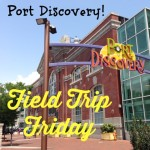 Field Trip Friday Port DIscovery