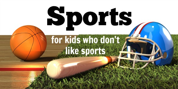 Sports for kids who don't like sports.jpg
