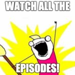 Watch ALL the Episodes