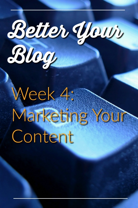 Better Your Blog Week 4 Marketing Your Content
